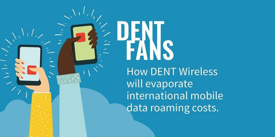 How DENT Wireless will evaporate international mobile data roaming costs
