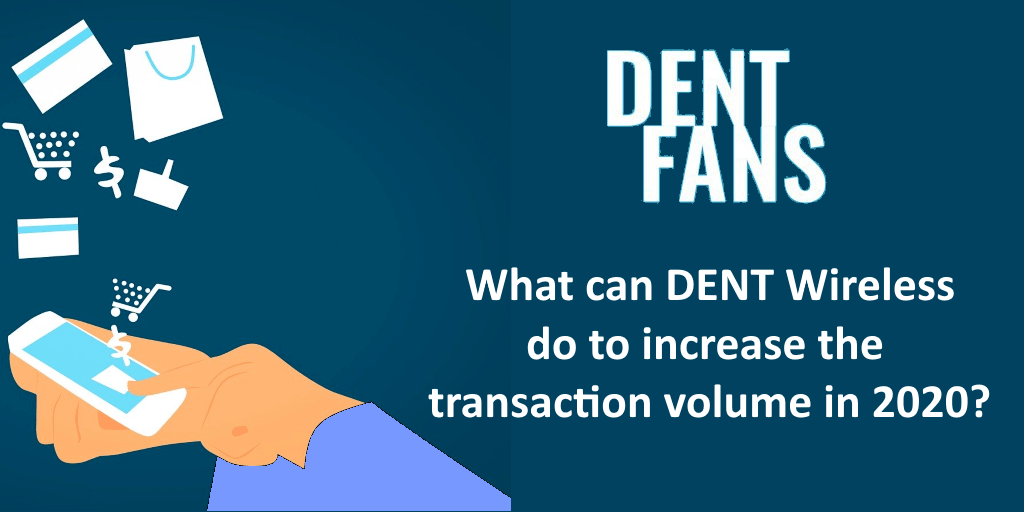 What can DENT Wireless do to increase the transaction volume in 2020